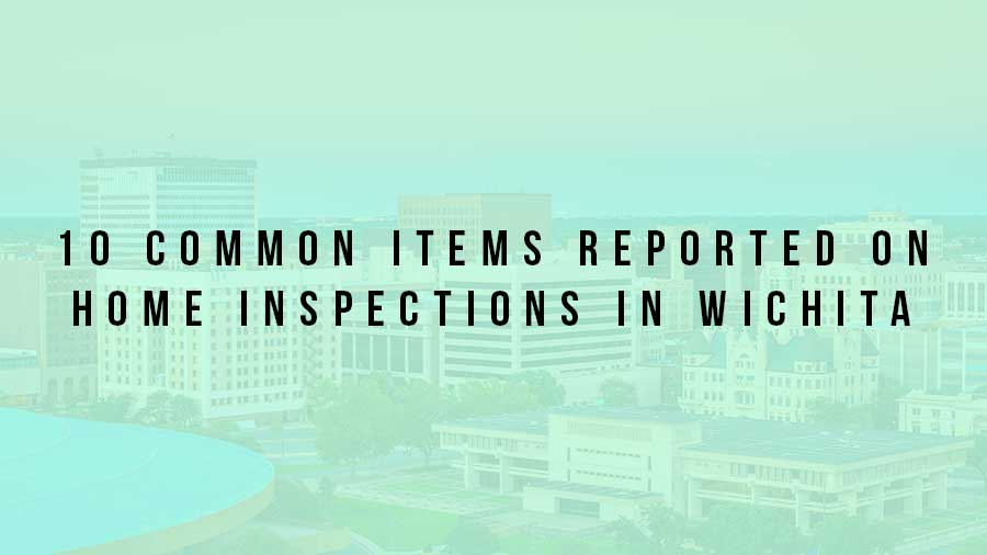 common items reported on home inspections in wichita ks